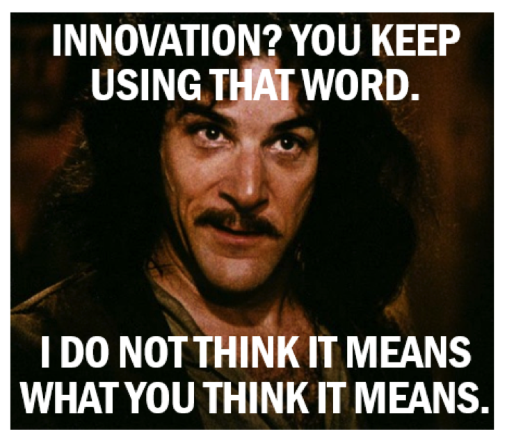 innovation?t=1510274645797&width=729&height=634&name=innovation customer experience innovation? i do not think it means what you,Everything I Do I Do It For You Meme