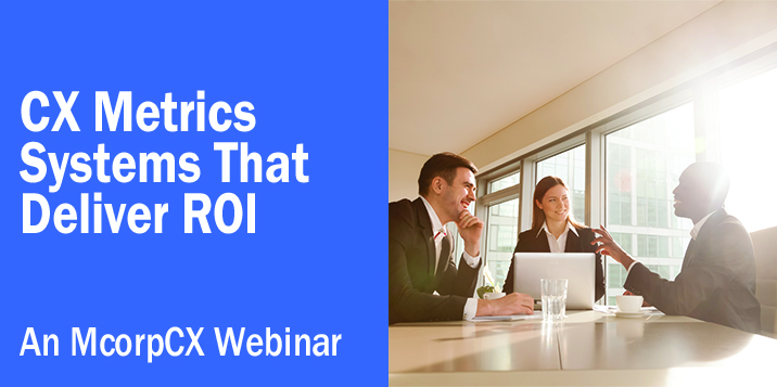 On-Demand Webinar: CX Metrics Systems That Deliver ROI